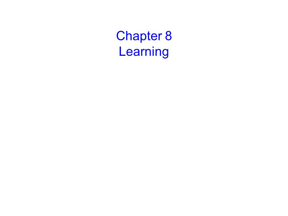 Chapter 8 Learning © 2004 John Wiley & Sons, Inc.