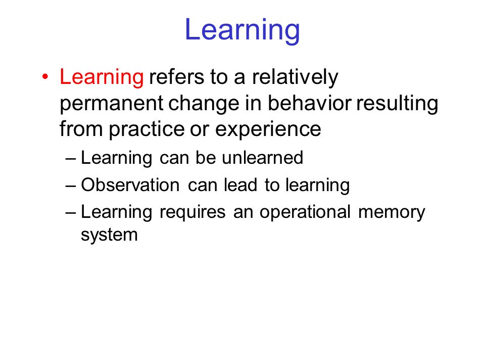 LearningLearning refers to a relatively permanent change in behavior resulting from practice or experience.