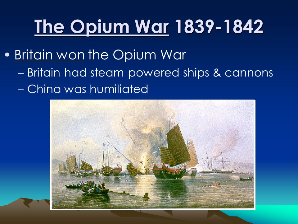 The Opium War 1839-1842 Britain won the Opium War