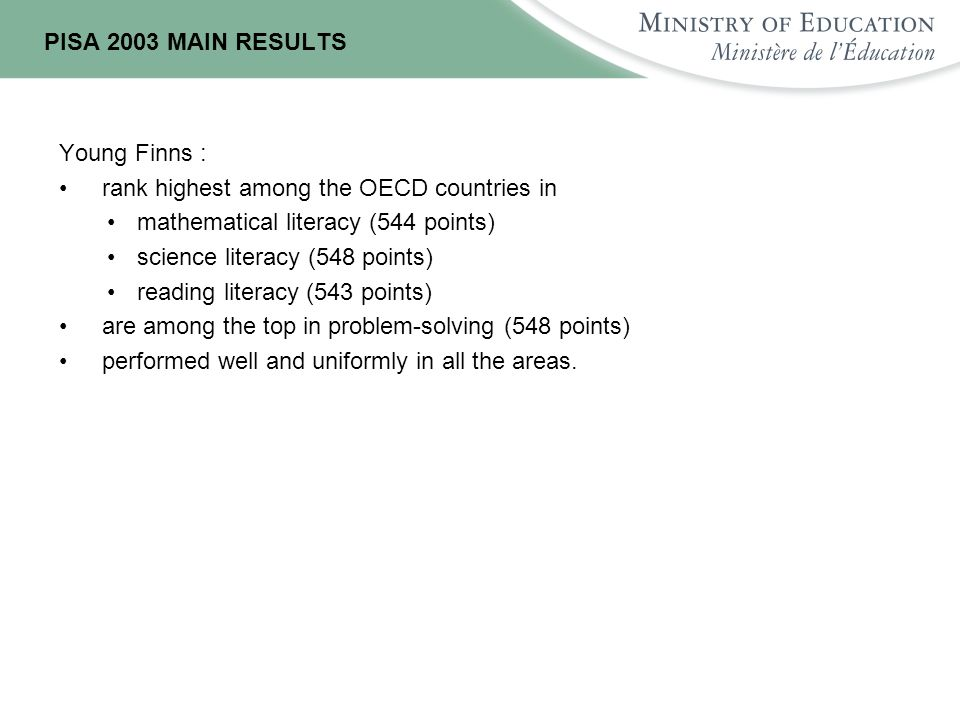 PISA 2003 MAIN RESULTS Young Finns : rank highest among the OECD countries in. mathematical literacy (544 points)