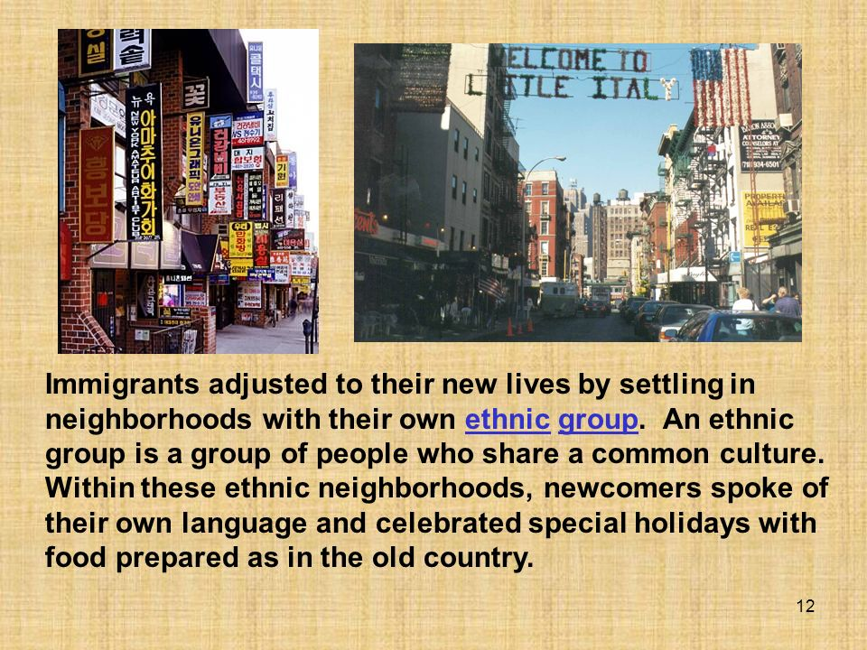 Immigrants adjusted to their new lives by settling in neighborhoods with their own ethnic group.