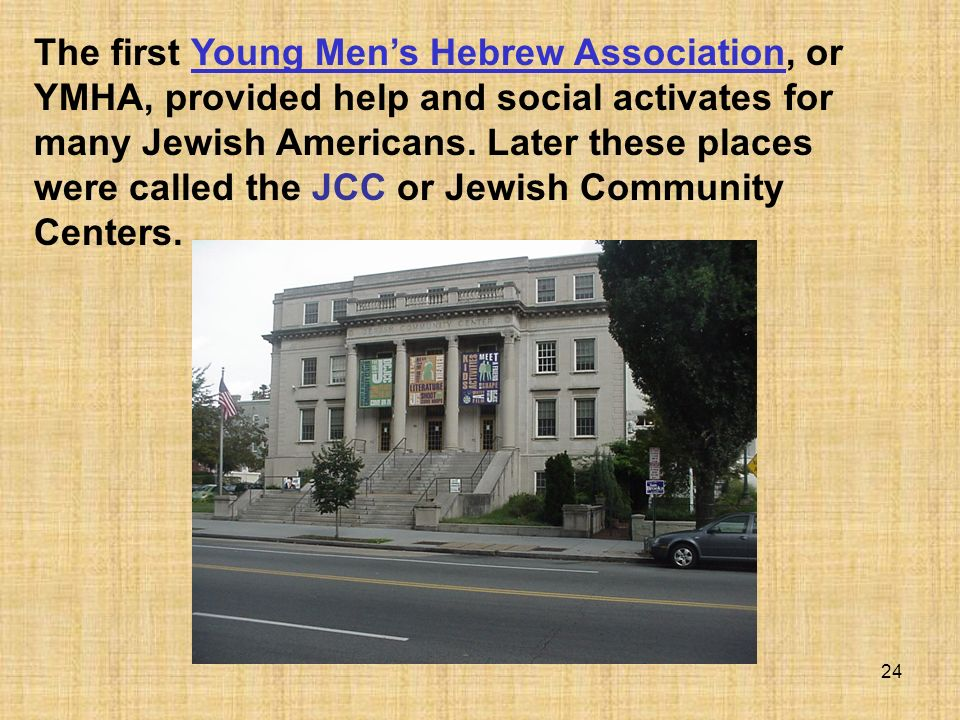 The first Young Men's Hebrew Association, or YMHA, provided help and social activates for many Jewish Americans.