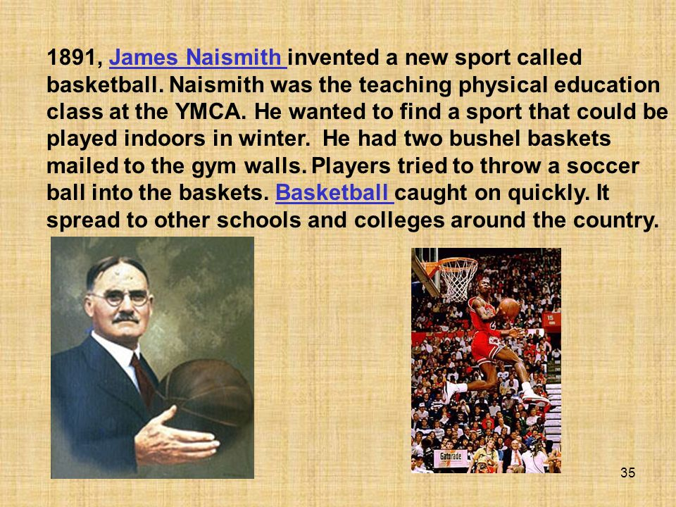 1891, James Naismith invented a new sport called basketball