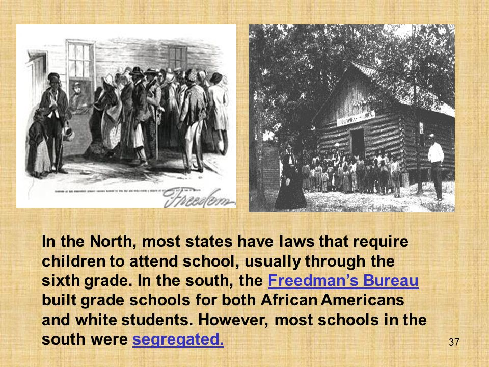 In the North, most states have laws that require children to attend school, usually through the sixth grade.