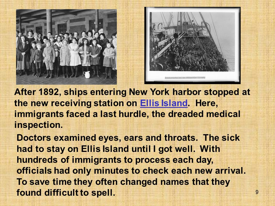 After 1892, ships entering New York harbor stopped at the new receiving station on Ellis Island. Here, immigrants faced a last hurdle, the dreaded medical inspection.