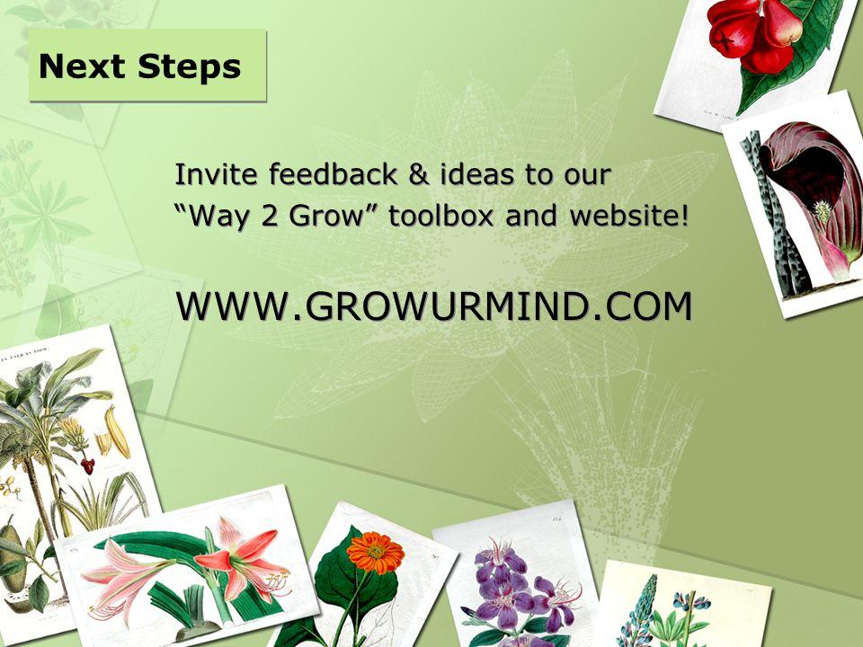 WWW.GROWURMIND.COM Next Steps Invite feedback & ideas to our