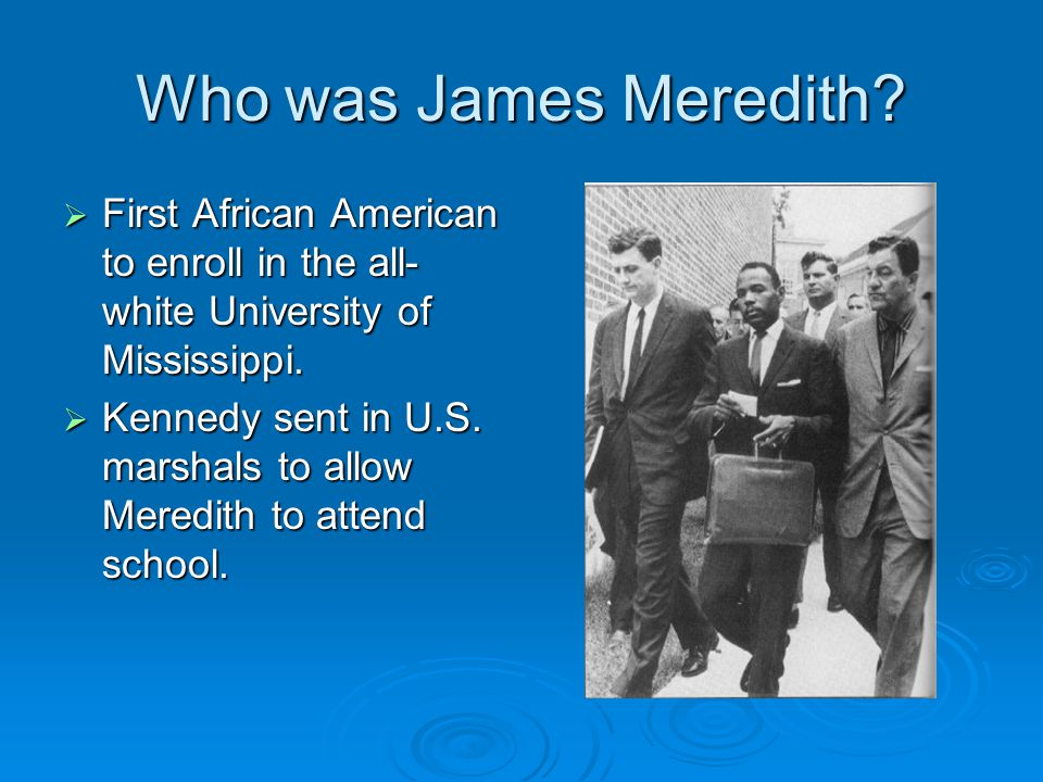 Who was James Meredith First African American to enroll in the all-white University of Mississippi.