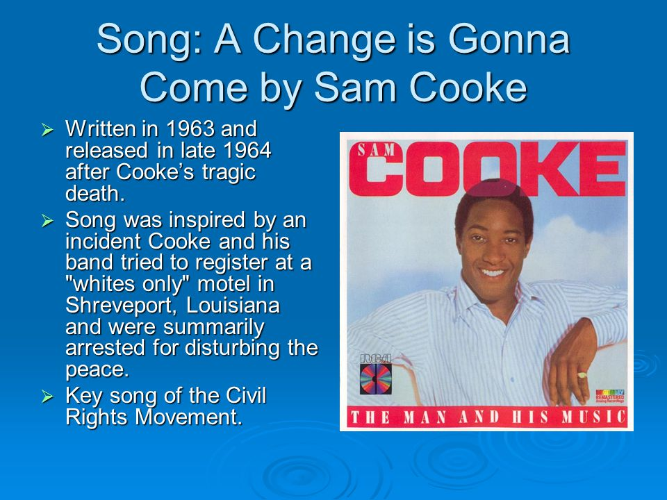 Song: A Change is Gonna Come by Sam Cooke