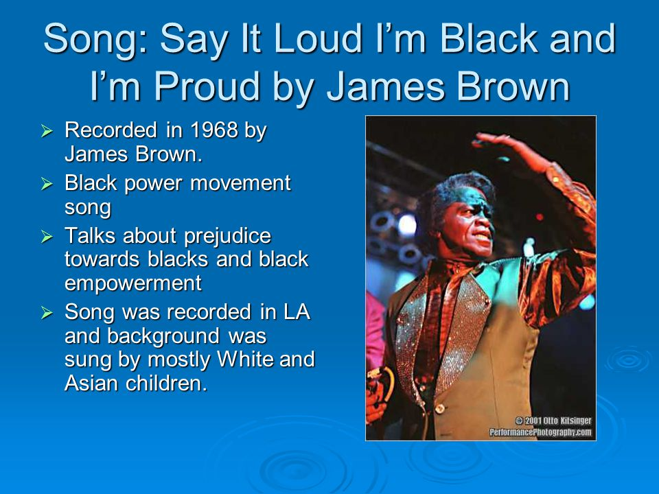 Song: Say It Loud I'm Black and I'm Proud by James Brown