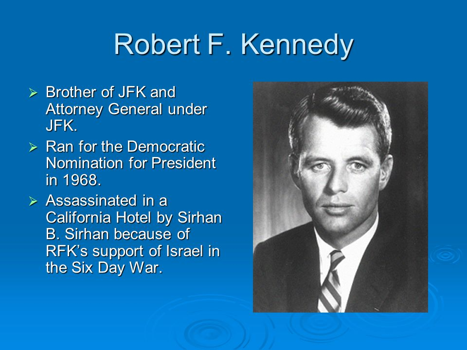 Robert F. Kennedy Brother of JFK and Attorney General under JFK.