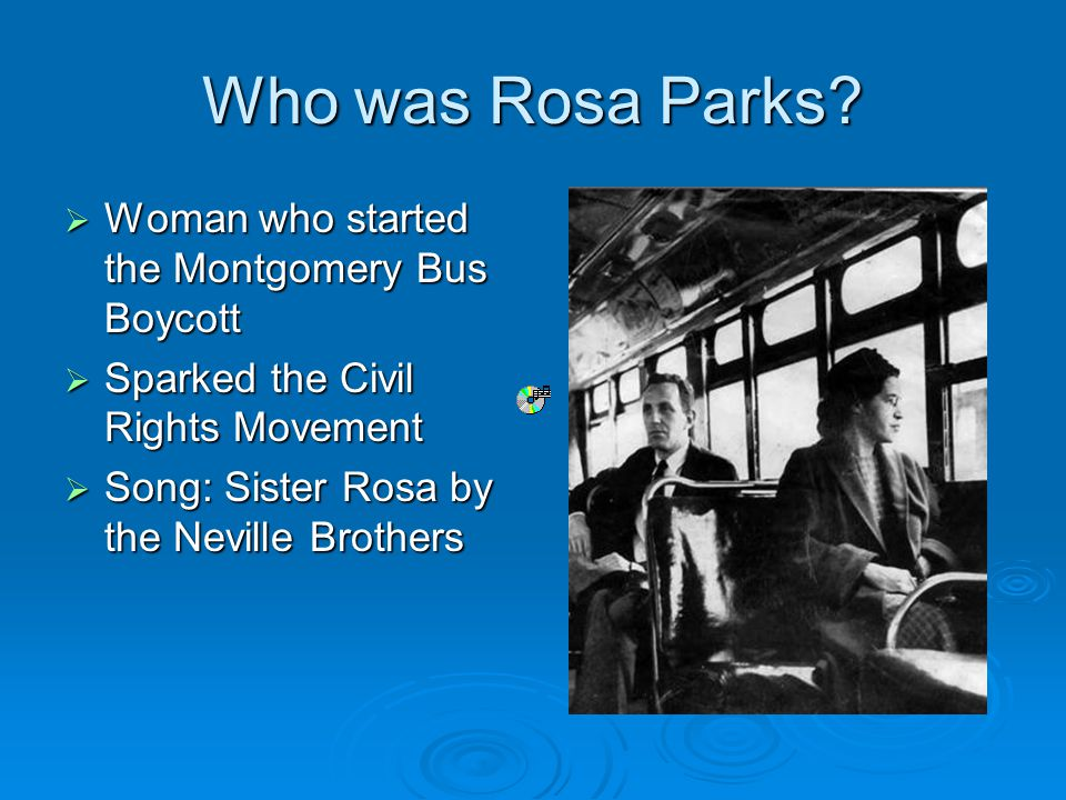 Who was Rosa Parks Woman who started the Montgomery Bus Boycott