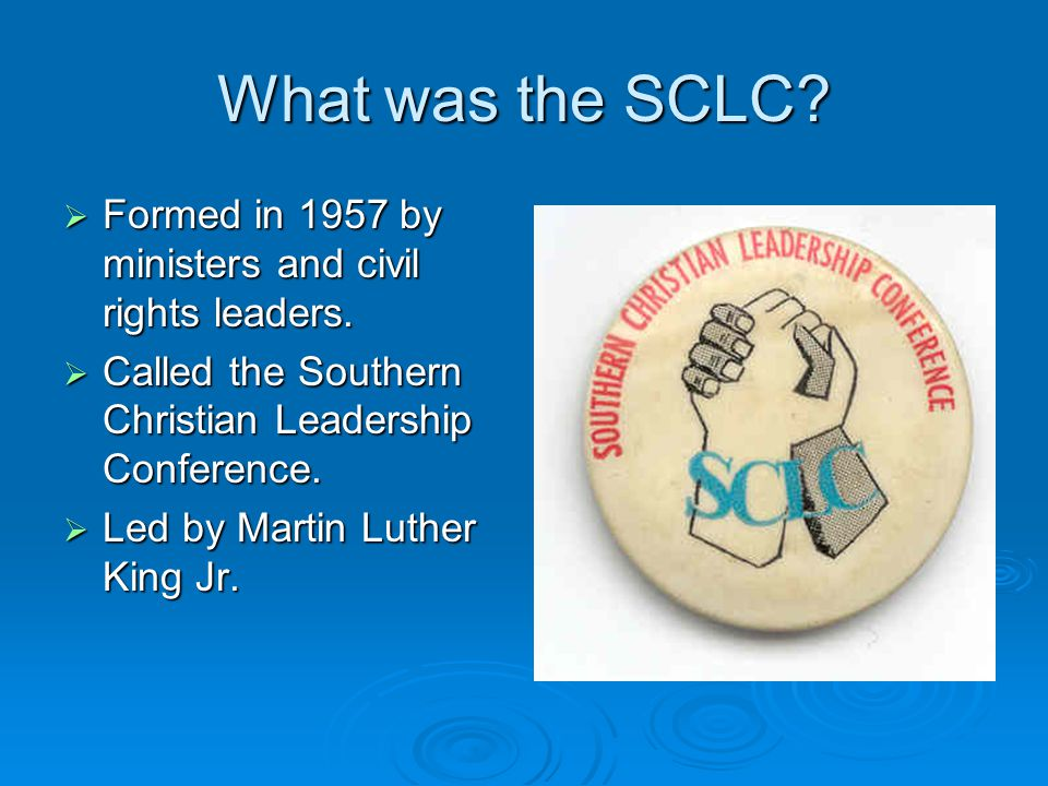 What was the SCLC Formed in 1957 by ministers and civil rights leaders. Called the Southern Christian Leadership Conference.