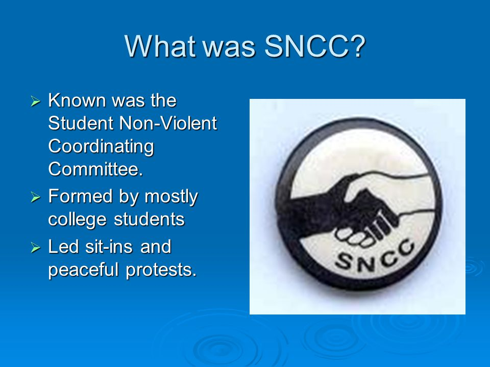 What was SNCC Known was the Student Non-Violent Coordinating Committee. Formed by mostly college students.