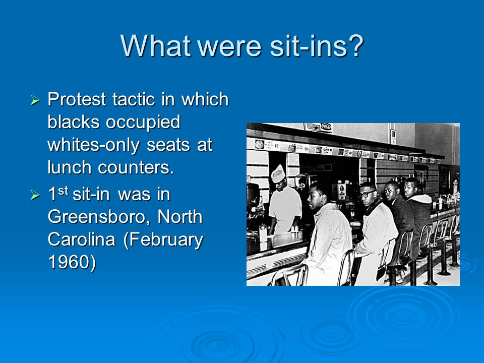 What were sit-ins Protest tactic in which blacks occupied whites-only seats at lunch counters.
