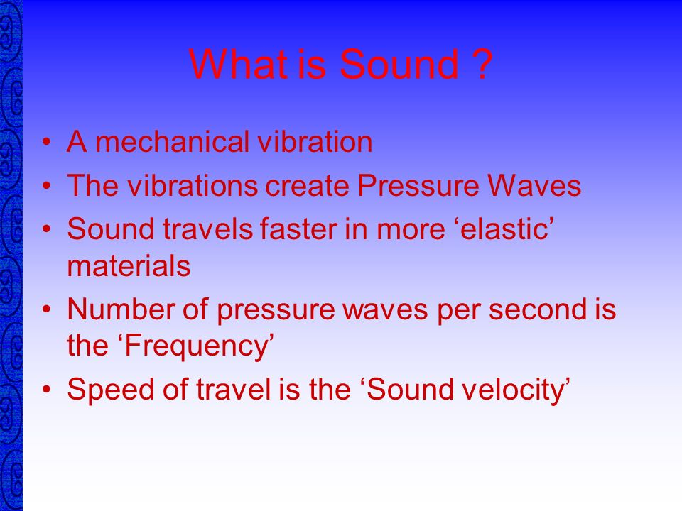 What is Sound A mechanical vibration