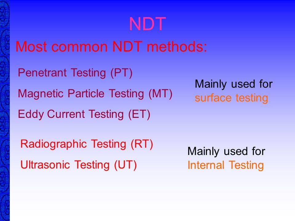 NDT Most common NDT methods: Penetrant Testing (PT)