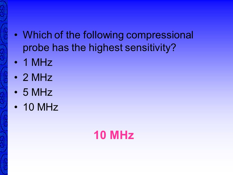 Which of the following compressional probe has the highest sensitivity