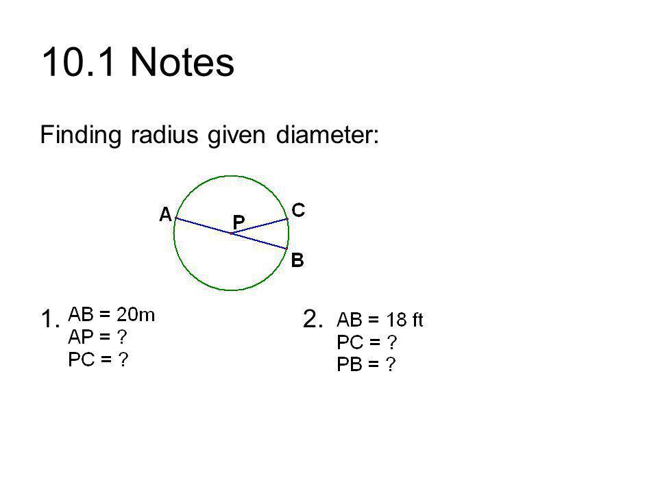 10.1 Notes Finding radius given diameter: 1. 2.
