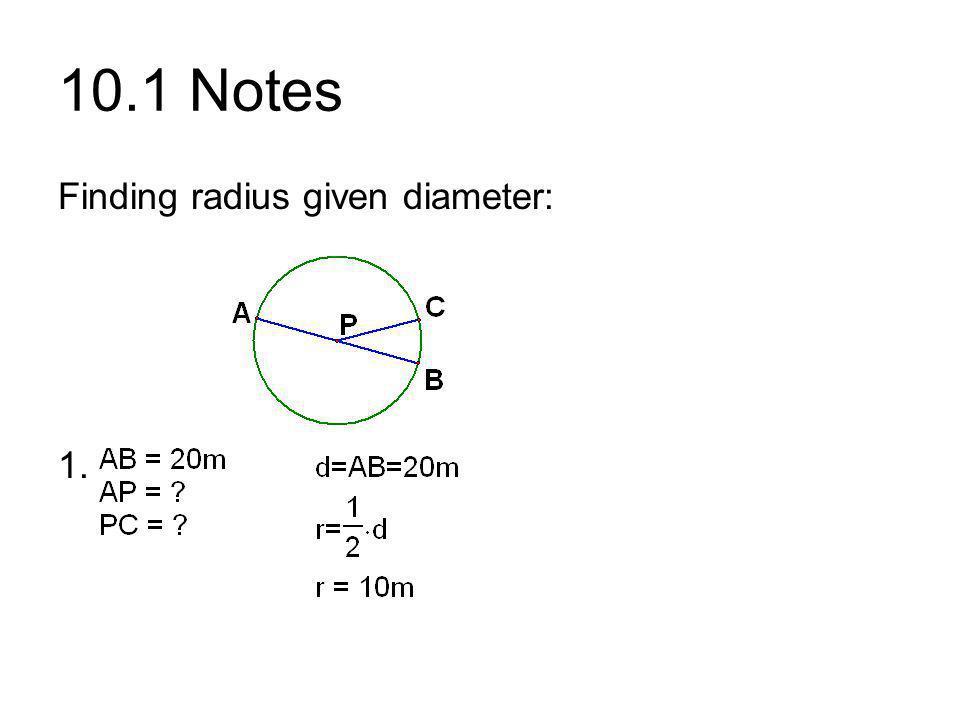 10.1 Notes Finding radius given diameter: 1.