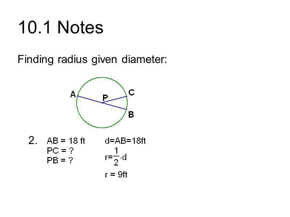 10.1 Notes Finding radius given diameter: 2.