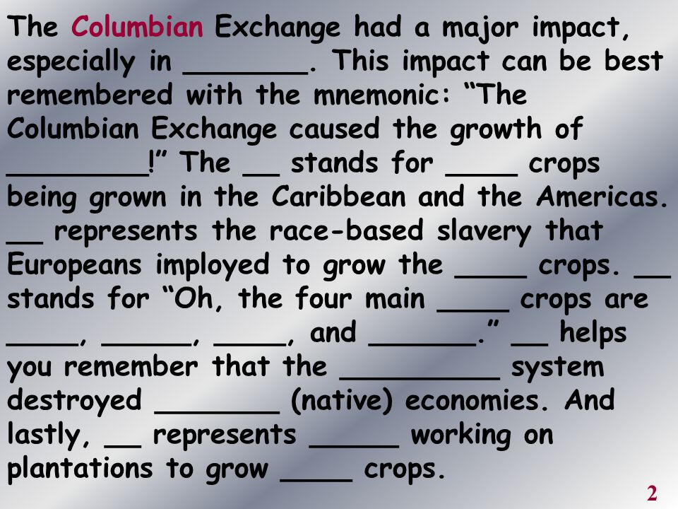 The Columbian Exchange had a major impact, especially in _______