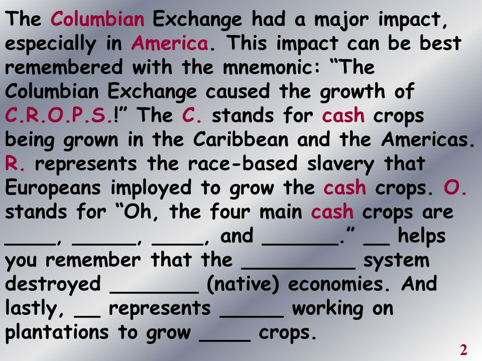 The Columbian Exchange had a major impact, especially in America
