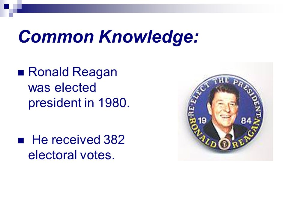 Common Knowledge: Ronald Reagan was elected president in 1980.