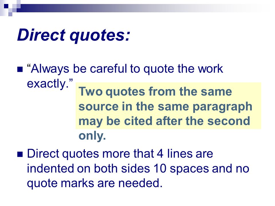 Direct quotes: Always be careful to quote the work exactly.