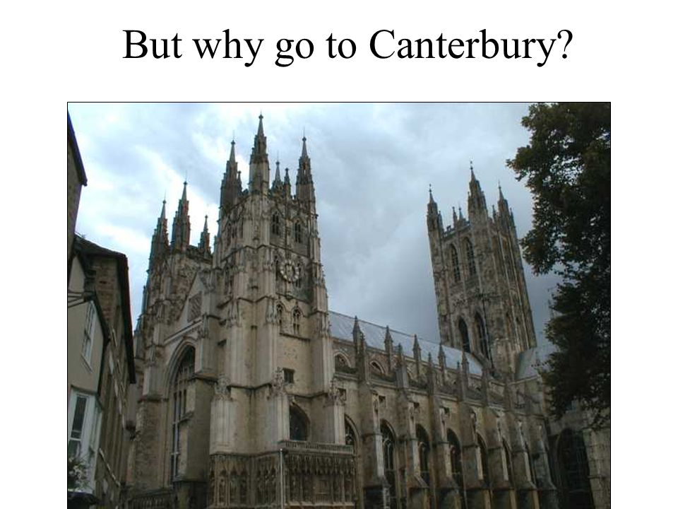 But why go to Canterbury