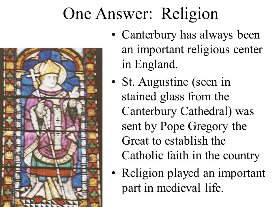 One Answer: Religion Canterbury has always been an important religious center in England.