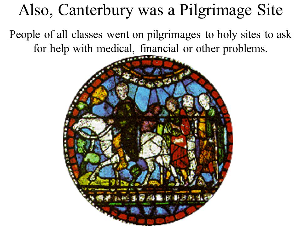 Also, Canterbury was a Pilgrimage Site