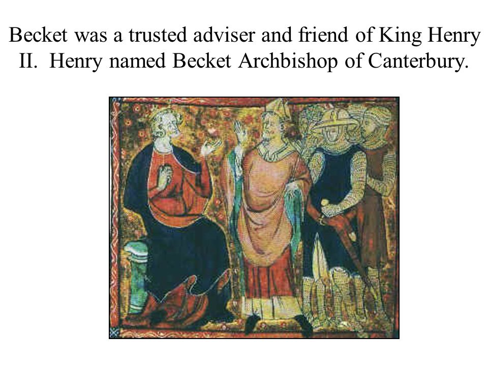 Becket was a trusted adviser and friend of King Henry II