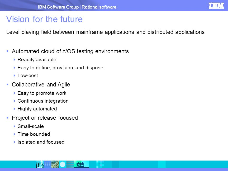 Vision for the future Level playing field between mainframe applications and distributed applications.