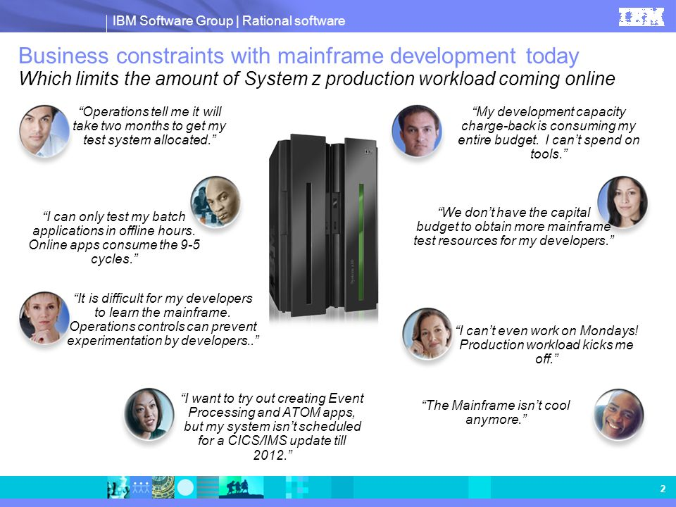 2 Business constraints with mainframe development today Which limits the amount of System z production workload coming online.