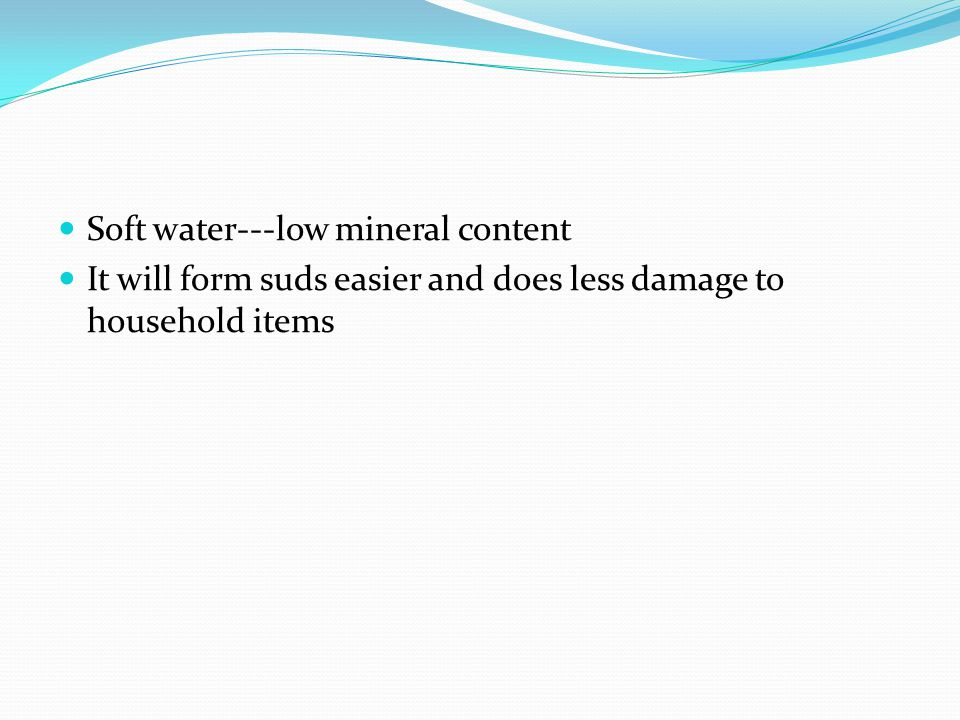 Soft water---low mineral content