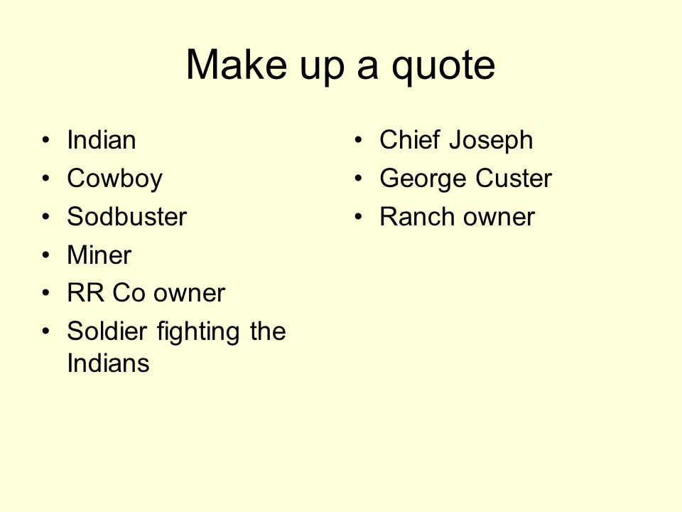 Make up a quote Indian Cowboy Sodbuster Miner RR Co owner