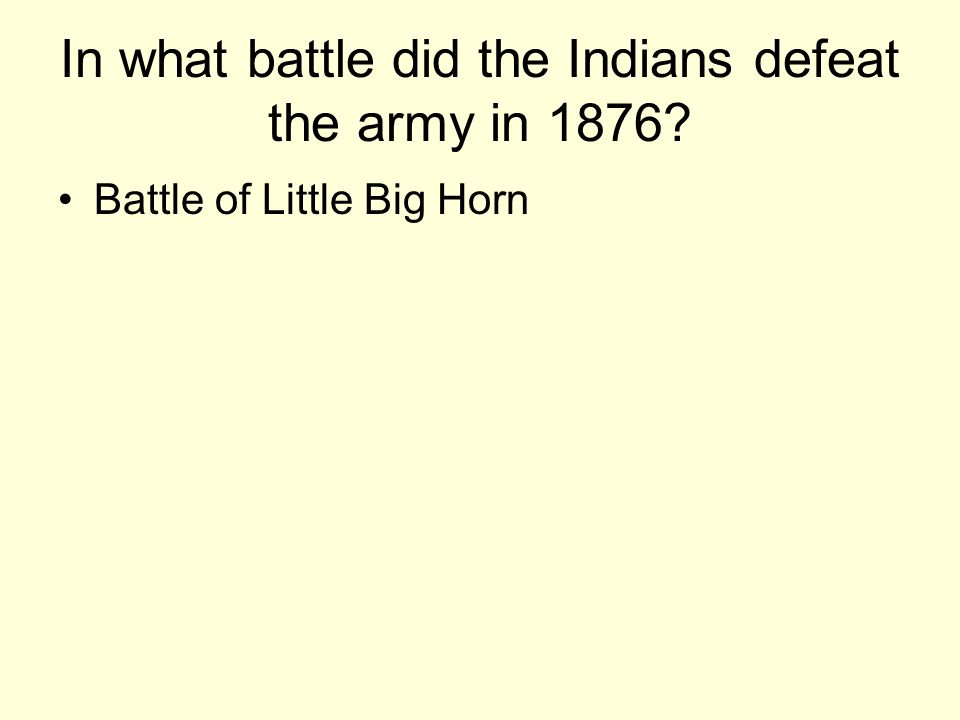 In what battle did the Indians defeat the army in 1876