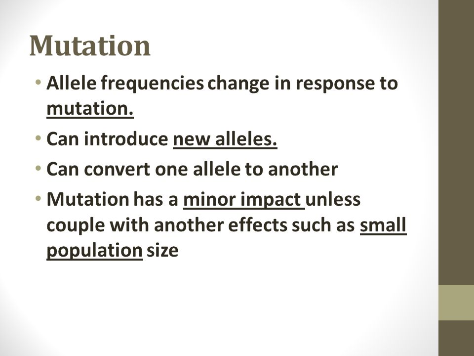 Mutation Allele frequencies change in response to mutation.