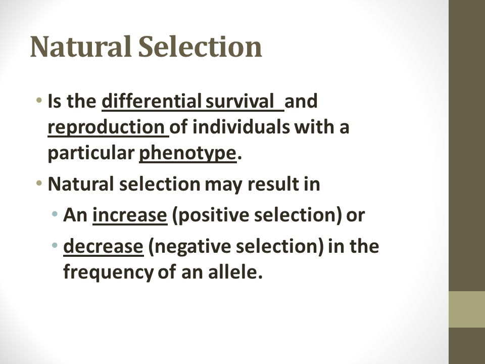 Natural Selection Is the differential survival and reproduction of individuals with a particular phenotype.