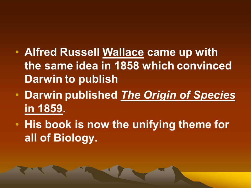 Alfred Russell Wallace came up with the same idea in 1858 which convinced Darwin to publish