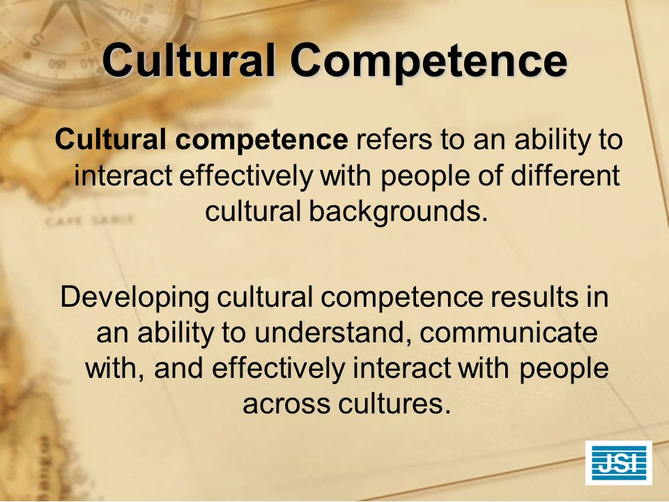 Cultural Competence Cultural competence refers to an ability to interact effectively with people of different cultural backgrounds.