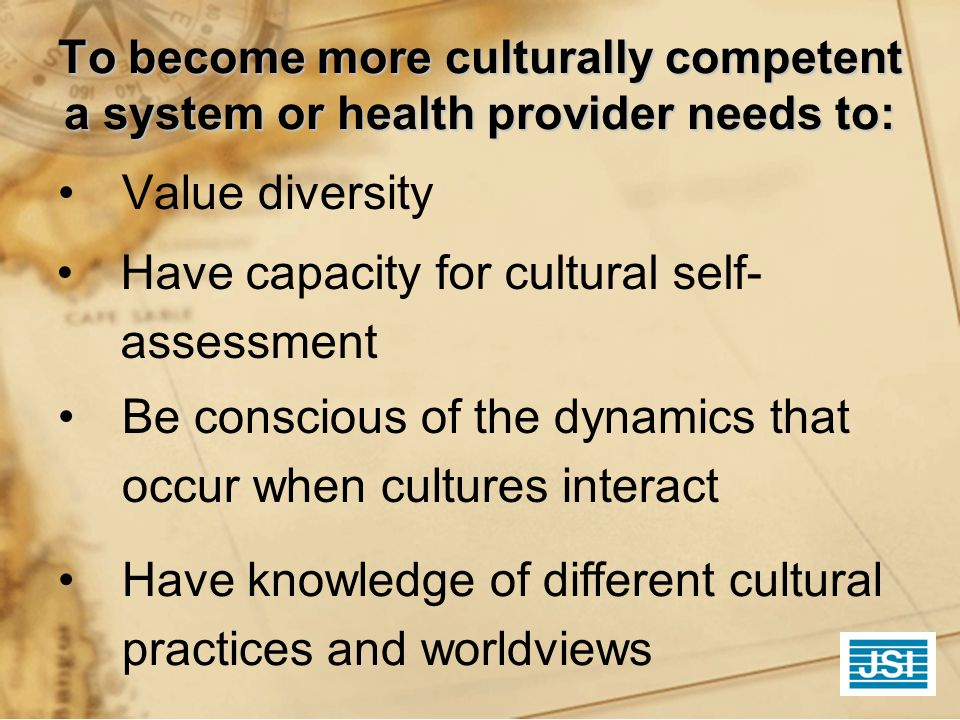 Have capacity for cultural self-assessment