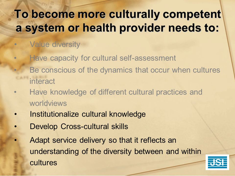 To become more culturally competent a system or health provider needs to: