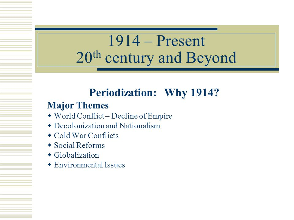 1914 – Present 20th century and Beyond