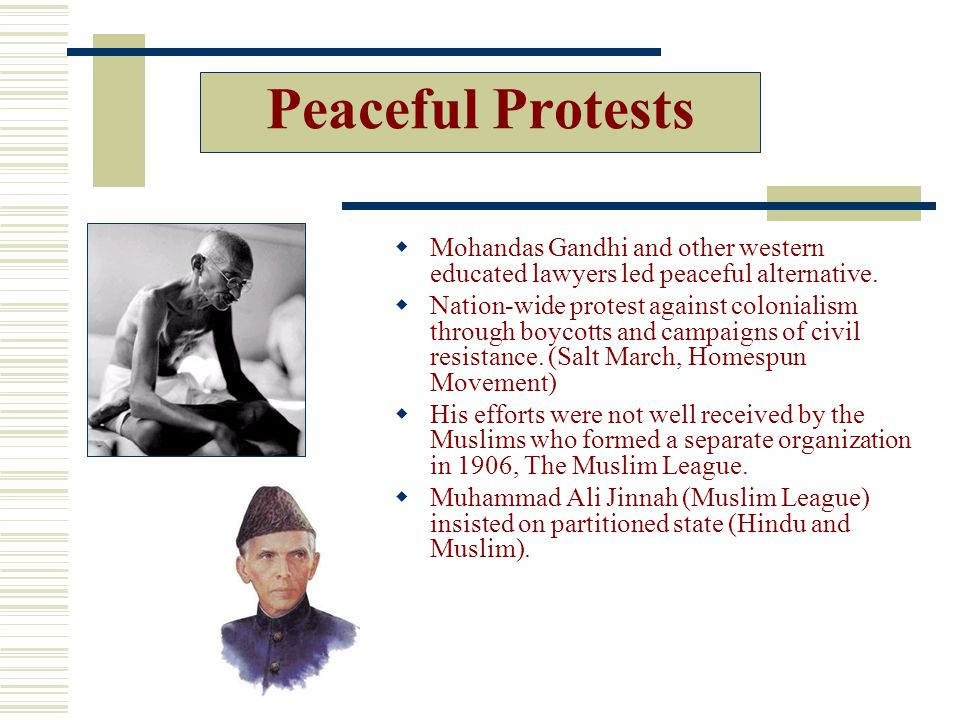 Peaceful Protests Mohandas Gandhi and other western educated lawyers led peaceful alternative.