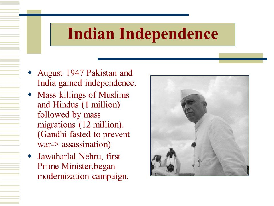 Indian Independence August 1947 Pakistan and India gained independence.
