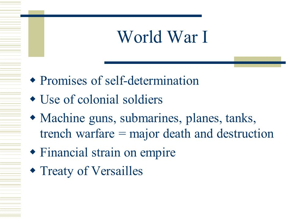 World War I Promises of self-determination Use of colonial soldiers