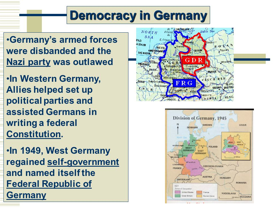 Democracy in Germany Germany's armed forces were disbanded and the Nazi party was outlawed.