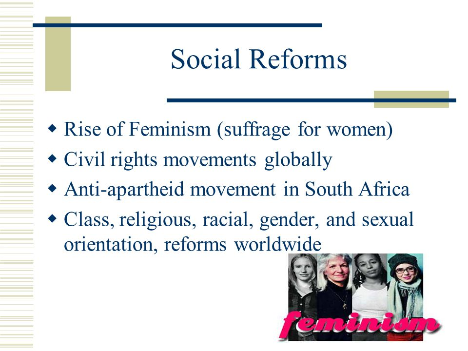 Social Reforms Rise of Feminism (suffrage for women)