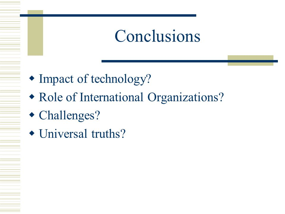 Conclusions Impact of technology Role of International Organizations